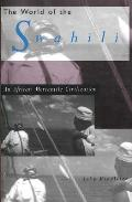 World of the Swahili An African Mercantile Civilization
