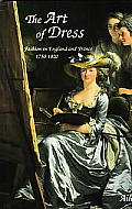 Art of Dress Fashion in England & France 1750 1820