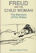 Freud & the Child Woman The Memoirs of Fritz Wittels