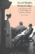 Fallen Women Problem Girls Unmarried Mothers & the Professionalization of Social Work 1890 1945