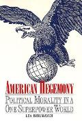 American Hegemony Political Morality in a One Superpower World