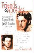 Friends & Apostles The Correspondence of Rupert Brooke & James Strachey 1905 1914