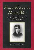 Florence Kelley & the Nations Work The Rise of Womens Political Culture 1830 1900