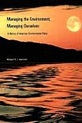 Managing the Environment Managing Ourselves A History of American Environmental Policy
