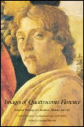Images of Quattrocento Florence Selected Writings in Literature History & Art
