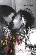 Inuit Morality Play The Emotional Education of a Three Year Old