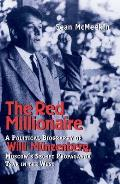 The Red Millionaire: A Political Biography of Willy M?nzenberg, Moscow's Secret Propaganda Tsar in the West