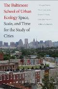 Baltimore School Of Urban Ecology Space Scale & Time For The Study Of Cities