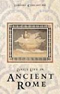 Daily Life in Ancient Rome The People & the City at the Height of the Empire Second Edition