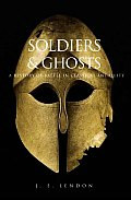 Soldiers & Ghosts A History of Battle in Classical Antiquity