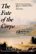 Fate of the Corps What Became of the Lewis & Clark Explorers After the Expedition