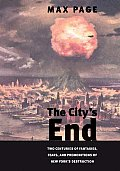Citys End Two Centuries of Fantasies Fears & Premonitions of New Yorks Destruction