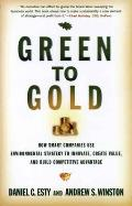Green to Gold How Smart Companies Use Environmental Strategy to Innovate Create Value & Build Competitive Advantage