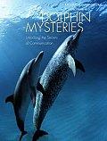 Dolphin Mysteries Unlocking the Secrets of Communication
