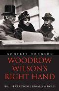 Woodrow Wilsons Right Hand The Life of Colonel Edward M House