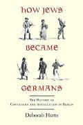 How Jews Became Germans The History of Conversion & Assimilation in Berlin