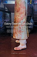 Every Twelve Seconds Every Twelve Seconds Industrialized Slaughter & the Politics of Sight Industrialized Slaughter & the Politics of Sight