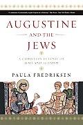 Augustine & the Jews A Christian Defense of Jews & Judaism
