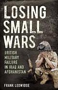 Losing Small Wars Losing Small Wars British Military Failure in Iraq & Afghanistan British Military Failure in Iraq & Afghanistan