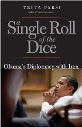 Single Roll of the Dice Obamas Diplomacy with Iran