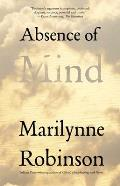 Absence of Mind The Dispelling of Inwardness from the Modern Myth of the Self