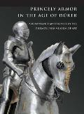 Princely Armor in the Age of Durer A Renaissance Masterpiece in the Philadelphia Museum of Art