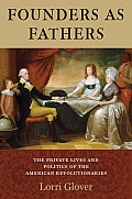Founders as Fathers The Private Lives & Politics of the American Revolutionaries
