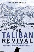 The Taliban Revival: Violence and Extremism on the Pakistan-Afghanistan Frontier