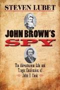 John Browns Spy The Adventurous Life & Tragic Confession of John E Cook