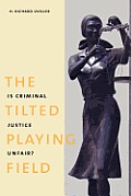 The Tilted Playing Field: Is Criminal Justice Unfair?