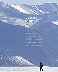 Secrets of the Ice Antarcticas Clues to Climate the Universe & the Limits of Life