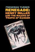 Renegade Henry Miller & the Making of Tropic of Cancer