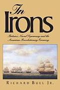 In Irons: Britain`s Naval Supremacy and the American Revolutionary Economy