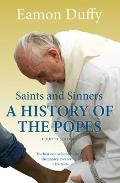 Saints & Sinners A History of the Popes Fourth Edition