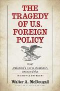 Tragedy of U S Foreign Policy How Americas Civil Religion Betrayed the National Interest