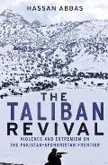 Taliban Revival Violence & Extremism On The Pakistan Afghanistan Frontier