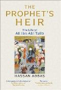 The Prophet's Heir: The Life of Ali Ibn ABI Talib