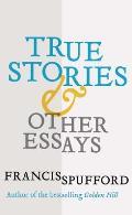 True Stories & Other Essays