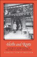 Herbs & Roots A History of Chinese Doctors in the American Medical Marketplace