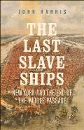 Last Slave Ships New York & the End of the Middle Passage