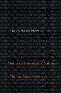 The Faiths of Others: A History of Interreligious Dialogue