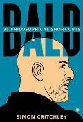 Bald 35 Philosophical Short Cuts