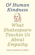 Of Human Kindness What Shakespeare Teaches Us About Empathy