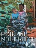 Picturing Motherhood Now