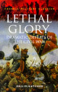 Lethal Glory Dramatic Defeats of the Civil War