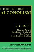 Recent Developments in Alcoholism: Memory Deficits Sociology of Treatment Ion Channels Early Problem Drinking