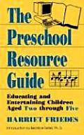 The Preschool Resource Guide: Educating and Entertaining Children Aged Two Through Five