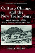 Culture Change and the New Technology: An Archaeology of the Early American Industrial Era