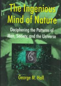 The Ingenious Mind of Nature: Deciphering the Patterns of Man, Society, and the Universe