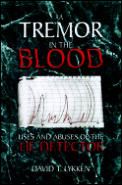 Tremor In The Blood Uses & Abuses Of The Lie Detector